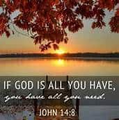 If God is all you have you have all you need John 14 8
