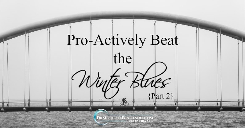 Pro-Actively Beat the Winter Blues – Part 2