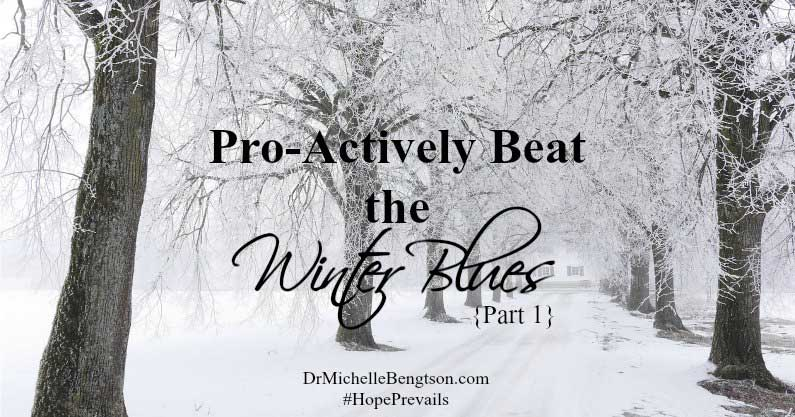 Pro-Actively Beat the Winter Blues – Part 1