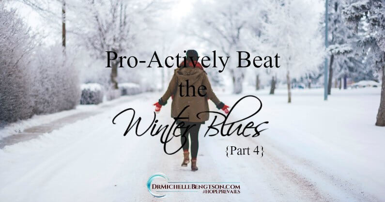 Pro-Actively Beat the Winter Blues – Part 4