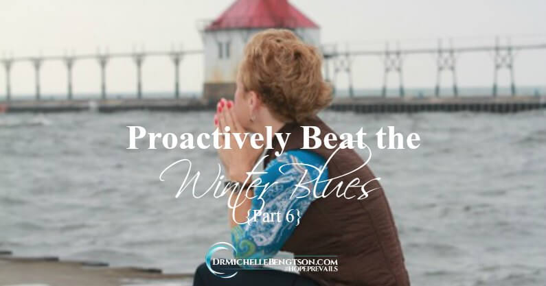 Pro-Actively Beat the Winter Blues – Part 6