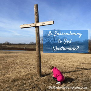 Is Surrendering to God Worthwhile?