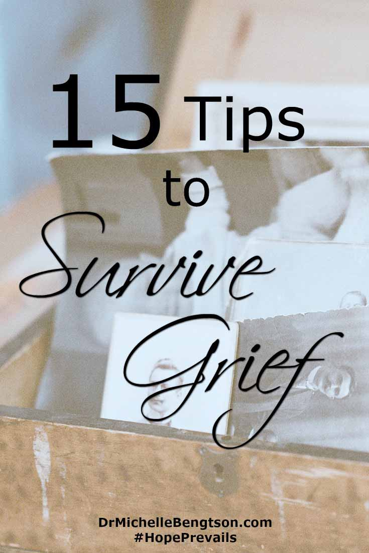 Grief is hard. But, remember God is faithful.He is well acquainted with our sorrow. 15 Tips to help you or someone you love survive grief.
