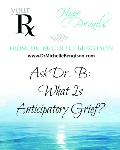 Ask DrB What Is Anticipatory Grief? by Dr. Michelle Bengtson