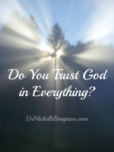 Do You Trust God in Everything? by Dr. Michelle Bengtson