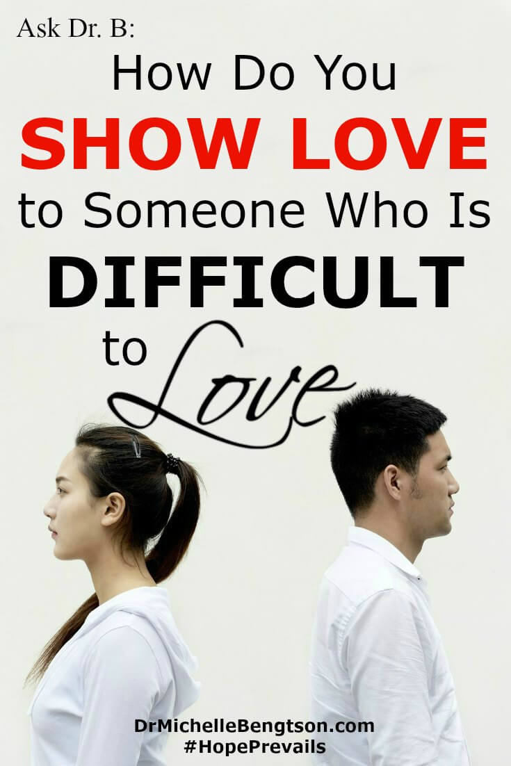 How do I show love to a family member or another person I care very much about when that person is difficult to love? Read more for 8 ways to show love to difficult people.