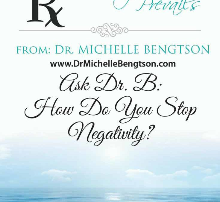 Ask Dr. B: How Do You Stop Negativity?