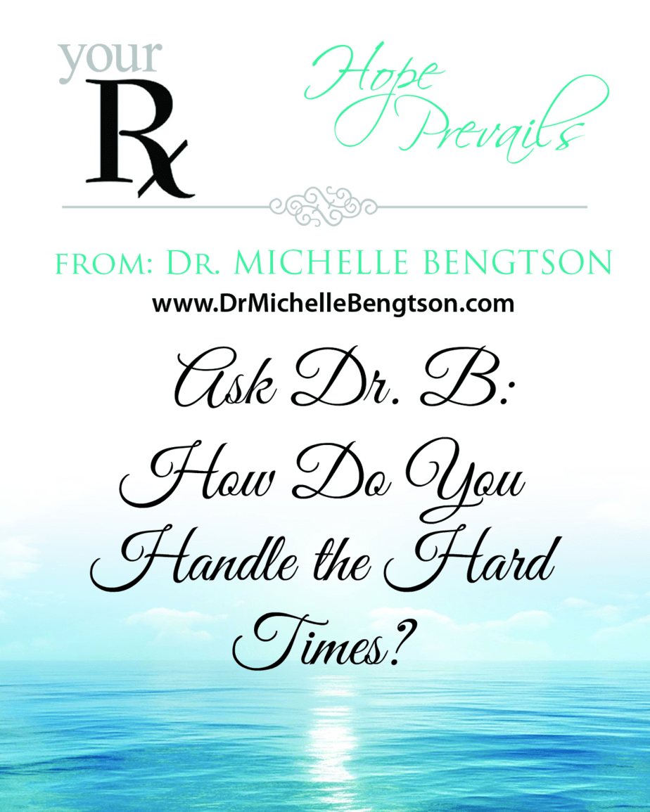Ask Dr. B: Handling the Hard Times