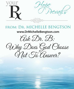 Ask DrB Why Does God Choose Not to Answer? by Dr. Michelle Bengtson
