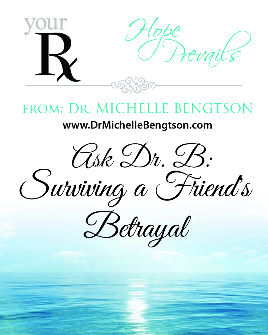 Ask Dr. B: Surviving A Friend's Betrayal