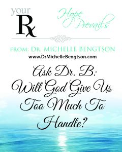 Will God Give Us Too Much To Handle? by Dr. Michelle Bengtson