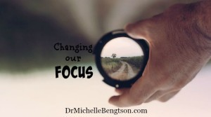 Changing our Focus by Dr. Michelle Bengtson