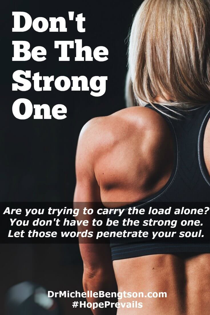 When the load is too big to handle, do you try to carry it anyway, until you breakdown under the weight of it? You don't have to carry that load and be the strong one for yourself or for others. Give that burden to God. He wants to be your strength.