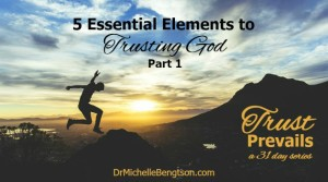 5 Essential Elements to Trusting God Part 1 by Dr. Michelle Bengtson