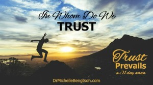 In Whom Do We Trust by Dr. Michelle Bengtson