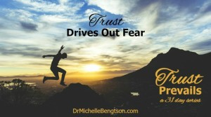 Trust Drives Out Fear by Dr. Michelle Bengtson