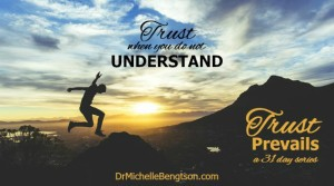 Trust when you do not understand by Dr. Michelle Bengtson