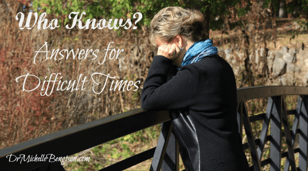Who Knows? Answers For the Difficult Times