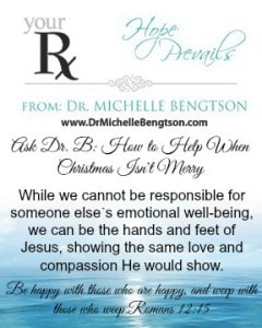 Ask Dr. B Your RX How to help when Christmas isn't merry by Dr. Michelle Bengtson