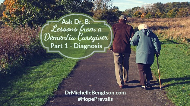 Ask Dr B: Lessons From a Dementia Caregiver -Part 1 (Diagnosis)