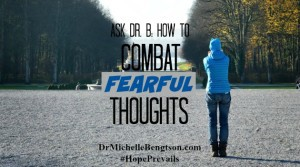 Ask Dr B How To Combat Fearful Thoughts by Dr. Michelle Bengtson