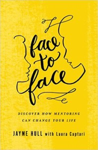 Face to Face Discover How Mentoring Can Change Your LIfe by Jayme Hull