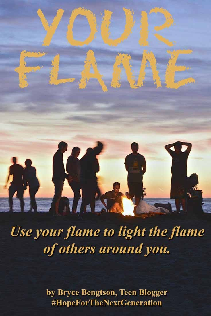 Use your flame to light the flame of others around you. Read more hope and encouragement from Bryce Bengtson, teen blogger.