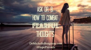 ask DrB How To Combat Fearful Thoughts by Dr. Michelle Bengtson
