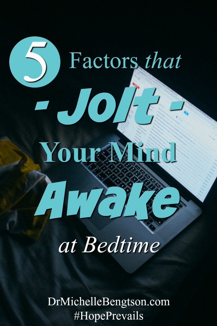5 Factors that Jolt Your Mind Awake at Bedtime. In this article, a reader on Ask Dr. B asks how to prevent sleep loss when she is so tired she can hardly stay awake, but something grabs her attention and jolts her mind awake. I cover 5 factors that rob us of sleep quality as well as tips to make healthy changes to improve your quality of sleep and your functioning during the day.