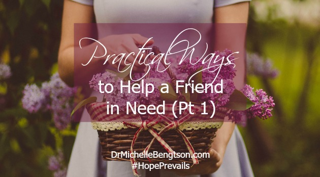 Practical Ways to Help a Friend in Need – Part 1