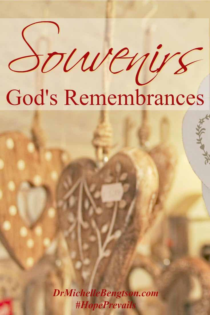 Souvenirs. God's remembrances. As you walk with God in your faith journey, do you pick up souvenirs that remind you: God is there, He sees you, He hears you?