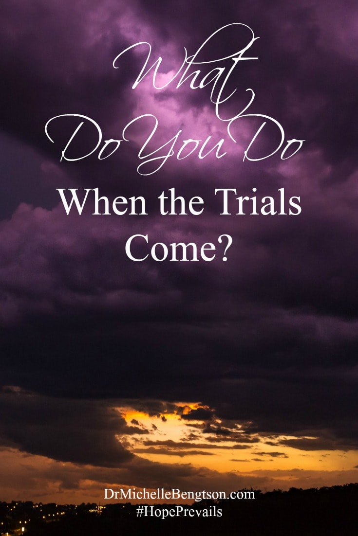 What Do You Do When the Trials Come? by Dr. Michelle Bengtson