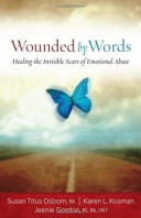 Wounded by Words: Healing the Invisible Scars of Emotional Abuse by Susan Titus Osborn, MA, Karen L. Kosman, & Jeenie Gordon, MS, MA, LMFT