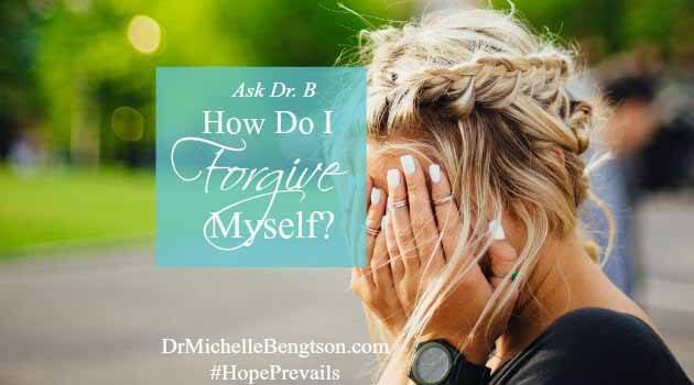 Ask Dr. B: How Do I Forgive Myself?