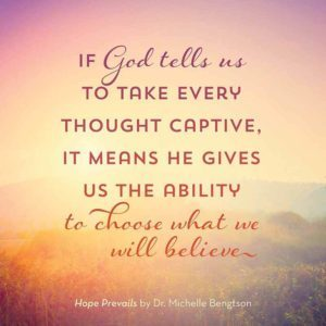 If God tells us to take every thought captive, it means He gives us the ability to choose what we will believe. - Dr. Michelle Bengtson