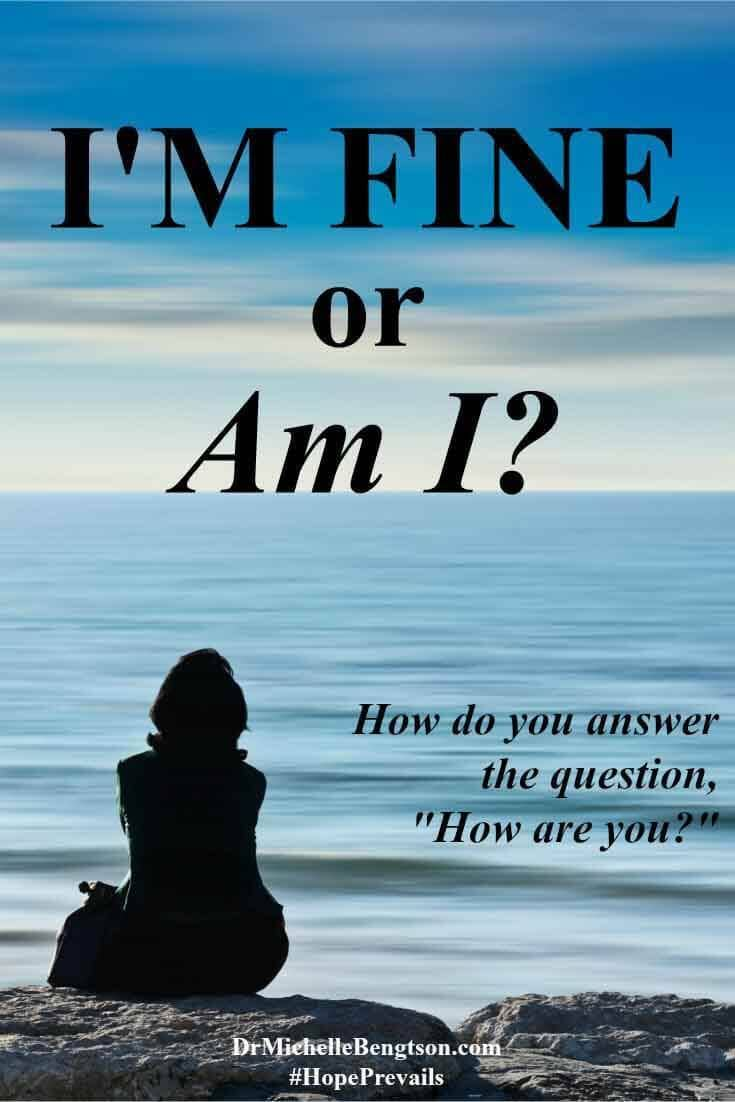"For some, I know that it is not OK to share when a person is not doing well. They can't handle it and do not know how to respond. And, yet, there are others who want the truth. How will you answer the question, ""How are you?"""