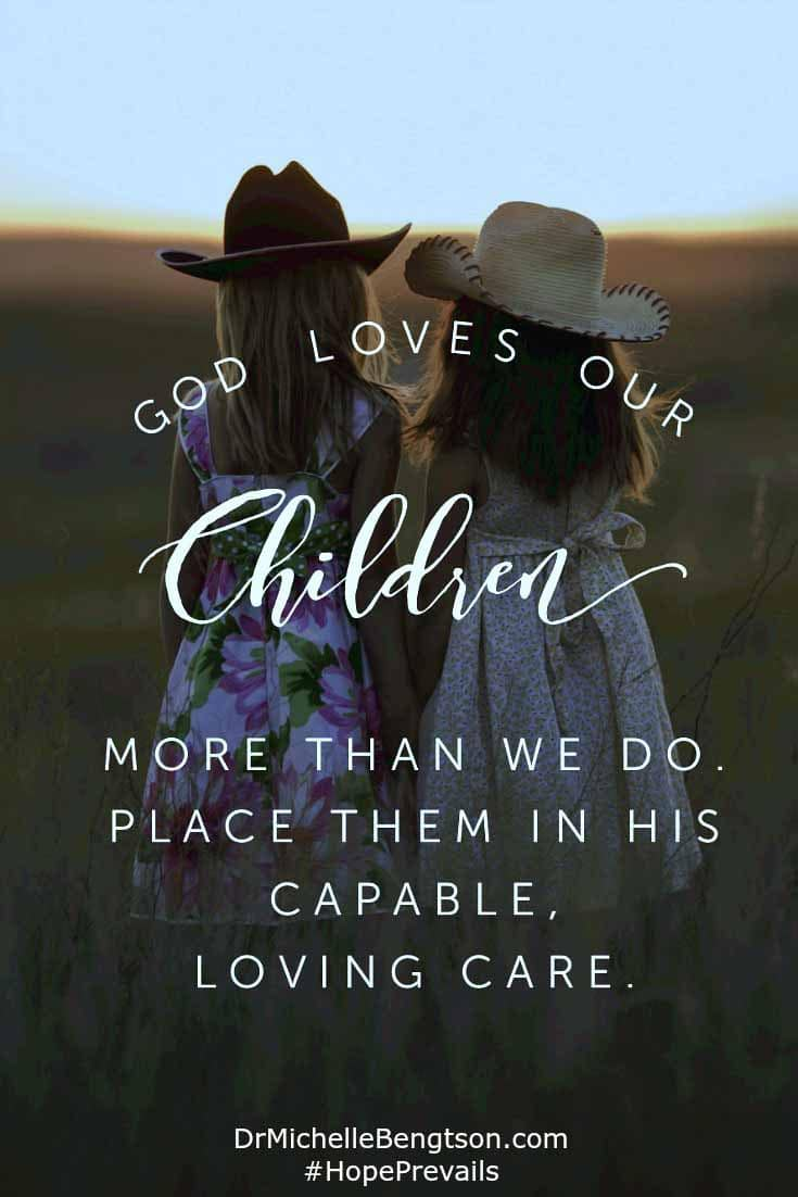 God loves our children more than we do. Letting go is an act of faith. When we let go, we put our children in the hands of a good, good Father.