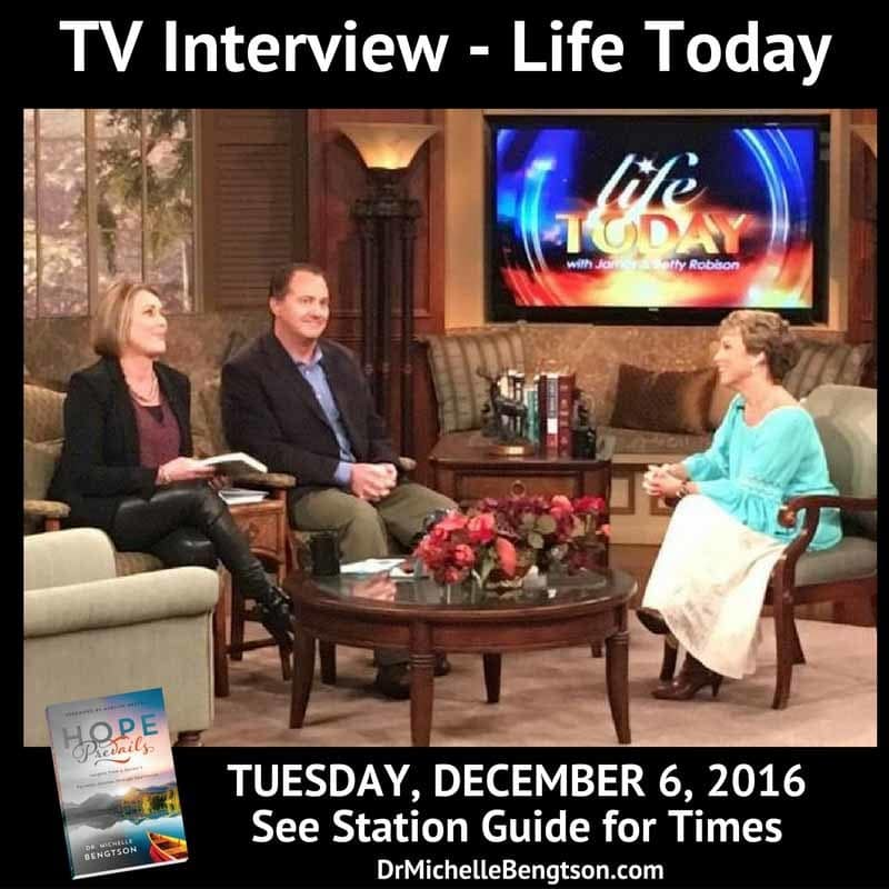 TV Interview Dr. Michelle Bengtson, Hope Prevails, with Sheila Walsh and Randy Robison of Life Today airs Tuesday, December 6, 2016.
