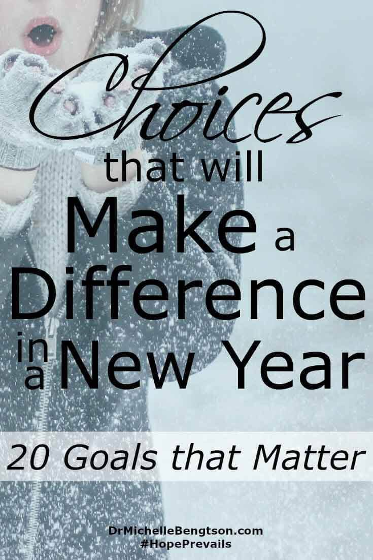 Looking back of the last year and lessons learned, I look to the new year with a determination to set goals that matter. Though much of life is beyond our control, we get to make choices that matter: how we will participate in life and the attitude we adopt in response to circumstances.
