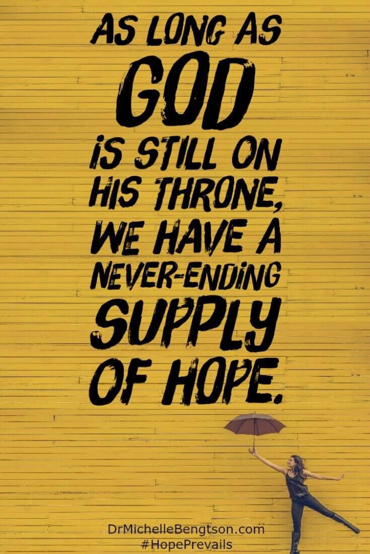 God has a plan for each of us that is good and affords us the reason for our hope. As long as God is still on His throne, we have a never-ending supply of hope.