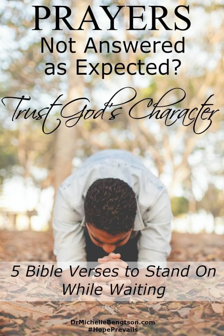The situation was not as I had hoped, and certainly didn't have the outcome I was expecting. But in times like this, when prayers are not answered as expected, we have to stay anchored to the reality of God's character. 5 Bible verses to stand on while waiting.