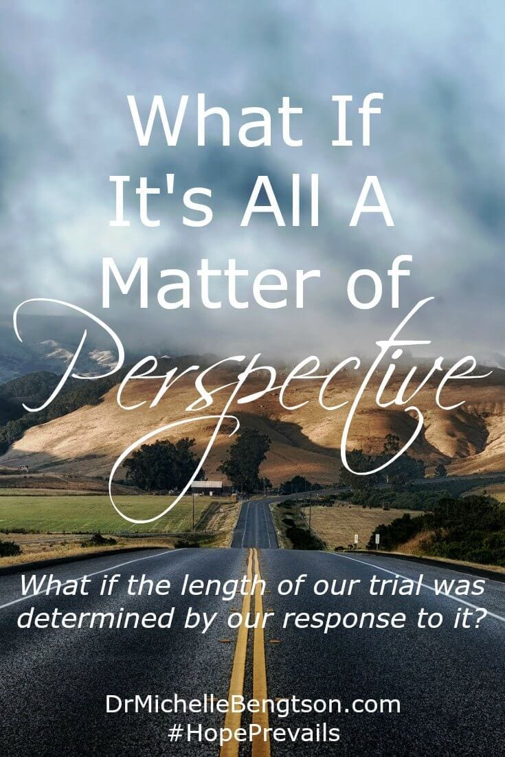 In the midst of trials, I keep one thing in the forefront. It's a matter of perspective. I know that we will get through this because God has helped us to get through every other difficult situation we have ever faced.
