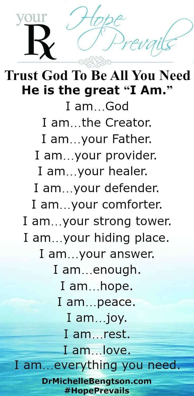 "Trust God To Be All You Need. There is no higher power and no greater authority. He is everything we need at all times. He is the great ""I Am."""