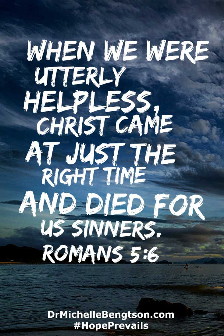 When we were utterly helpless, Christ came at just the right time and died for us sinners. Romans 5:6 #Bibleverse