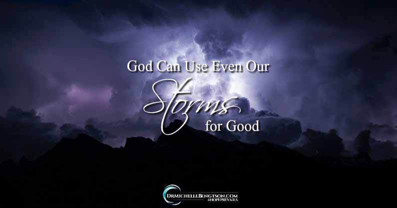 God Can Use Even Our Storms for Good!