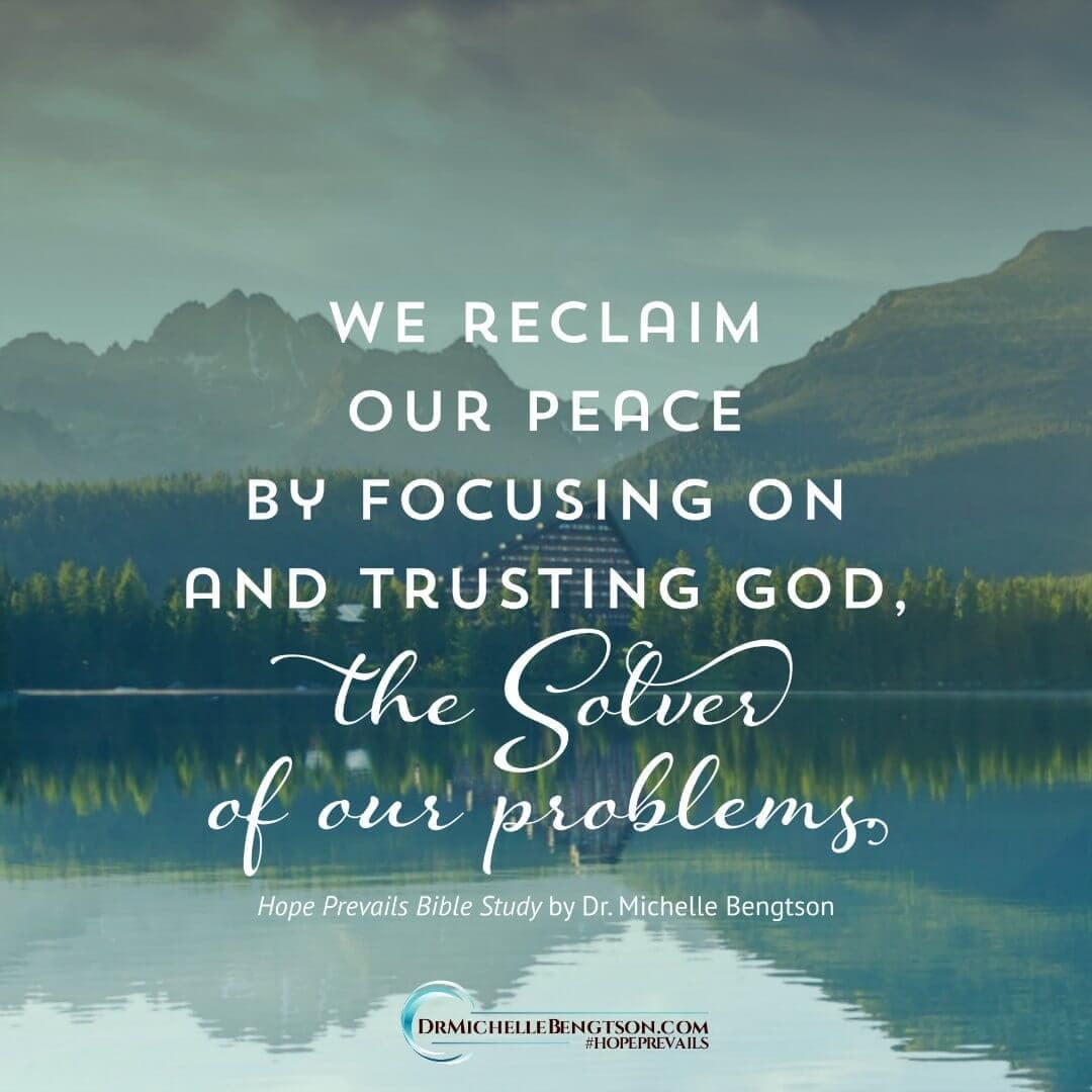 We reclaim our peace by focusing on and trusting in God, the Solver of our problems