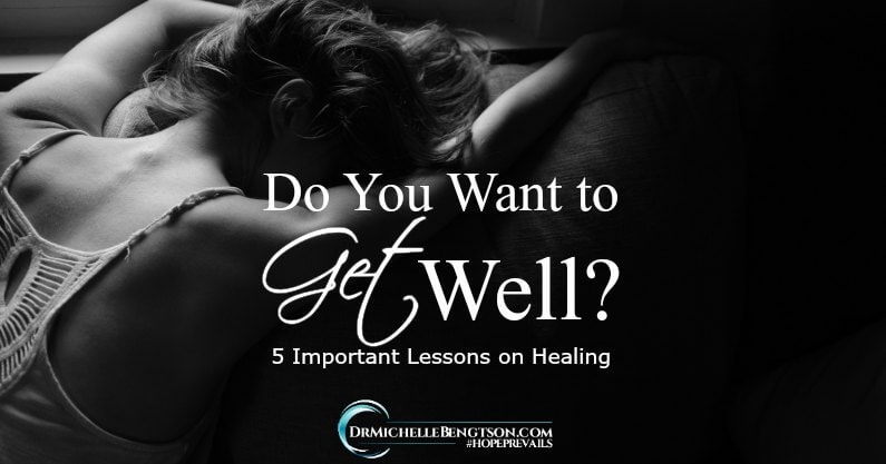 Do You Want to Get Well? 5 Important Lessons on Healing