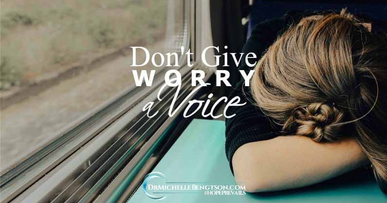 Don't Give Worry a Voice