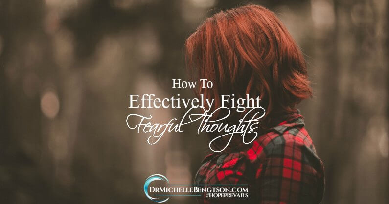 How to Effectively Fight Fearful Thoughts