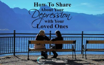 How to Share About Your Depression With Your Loved Ones